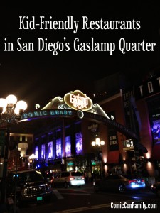 Kid-Friendly Restaurants in San Diego Gaslamp Quarter #sdcc