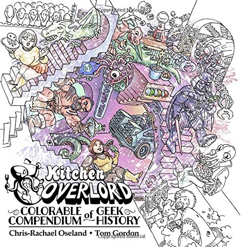 Kitchen Overlord's Colorable Compendium of Geek History: An Adult Coloring Book