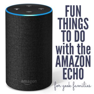 10+ Fun Things to Do with Amazon Echo for Geek Families