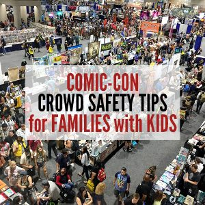 Comic-Con Crowd Safety Tips for Families with Kids