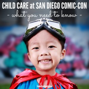Child Care at San Diego Comic-Con - What You Need To Know